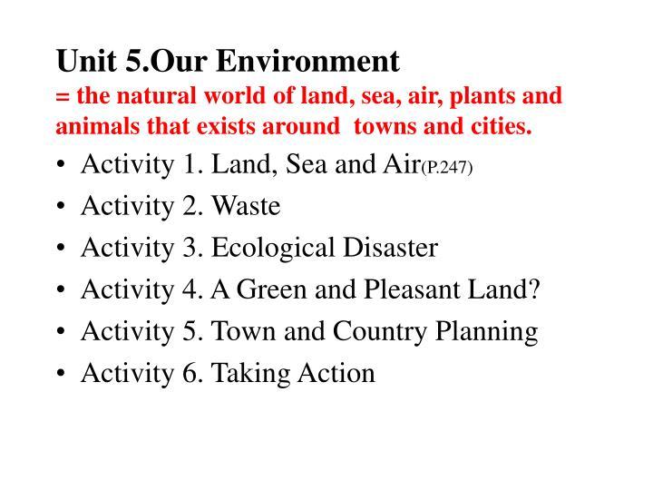 Unit 5.Our Environment