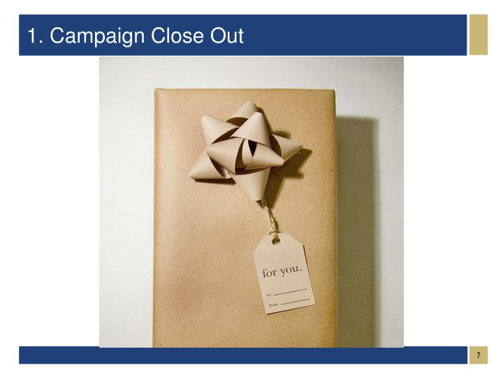 1. Campaign Close Out