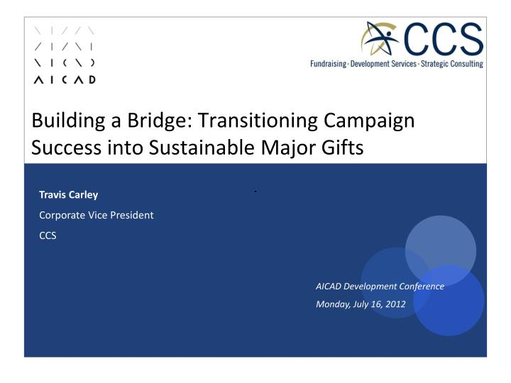 Building a bridge transitioning campaign success into sustainable major gifts