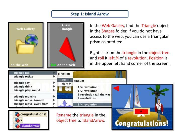 Step 1: Island Arrow
