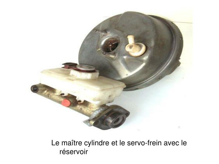 Le maître cylindre et le servo-frein avec le réservoir