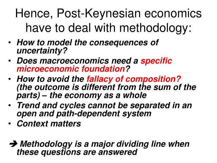Hence, Post-Keynesian economics have to deal with methodology: