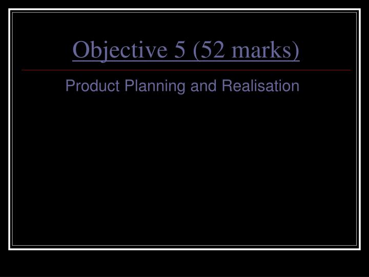 Objective 5 (52 marks)