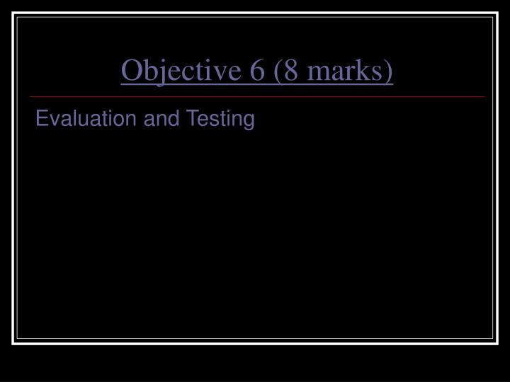 Objective 6 (8 marks)