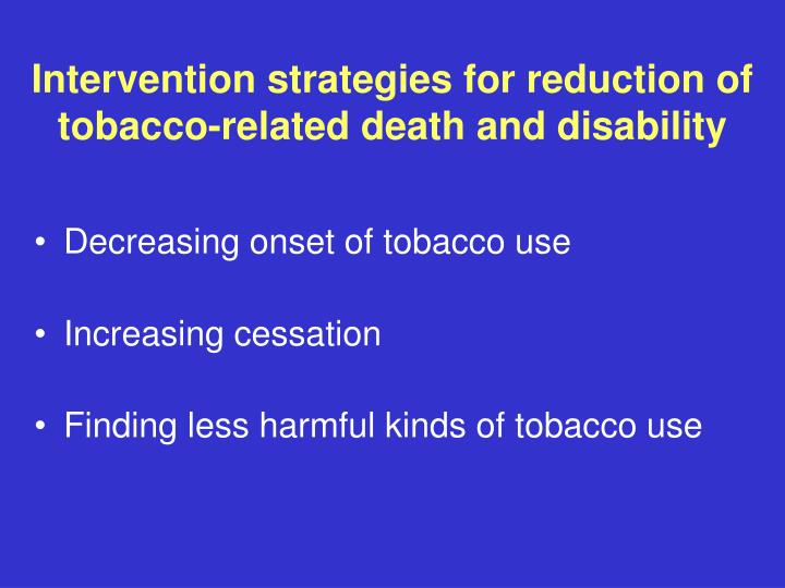Intervention strategies for reduction of tobacco-related death and disability