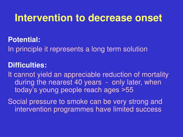 Intervention to decrease onset