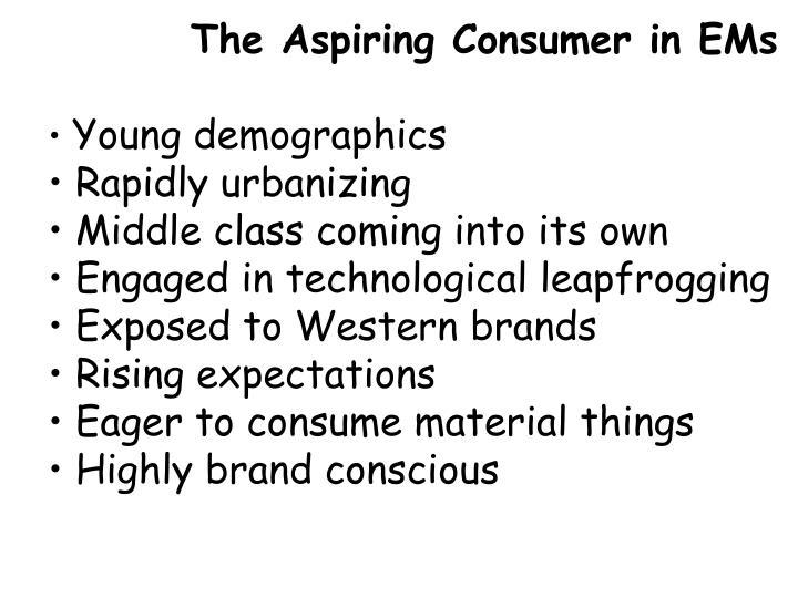 The Aspiring Consumer in EMs