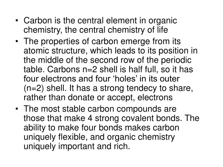 Carbon is the central element in organic chemistry, the central chemistry of life