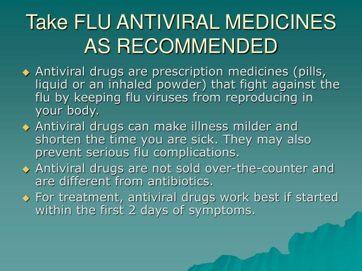 Take FLU ANTIVIRAL MEDICINES AS RECOMMENDED