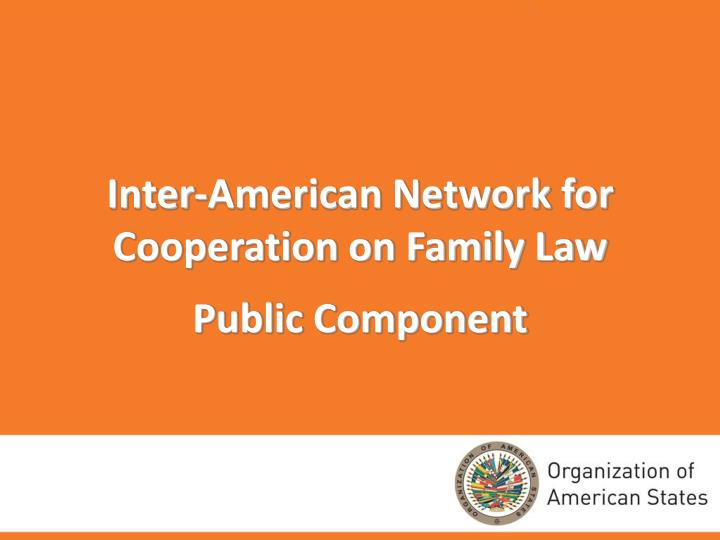 inter american network for cooperation on family law public component
