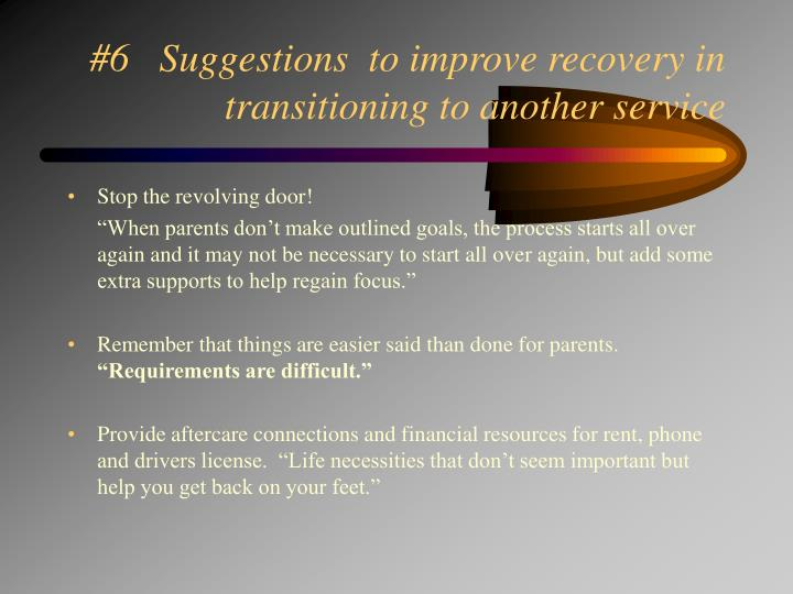 #6   Suggestions  to improve recovery in transitioning to another service