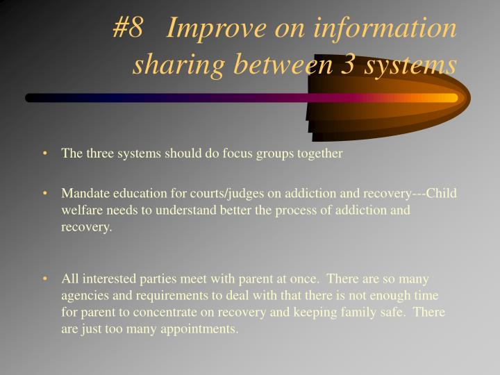 #8   Improve on information sharing between 3 systems