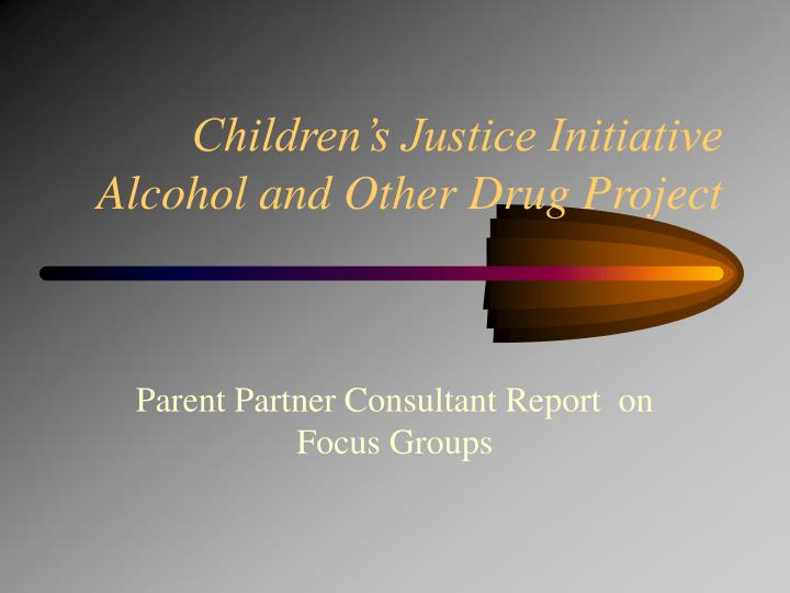 children s justice initiative alcohol and other drug project