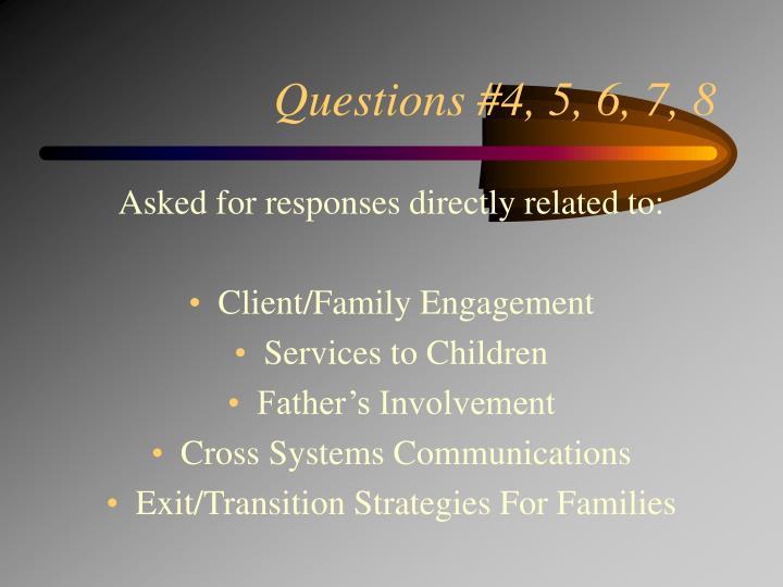 Questions #4, 5, 6, 7, 8
