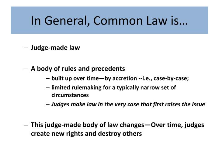 In General, Common Law is…