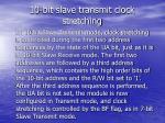 10 bit slave transmit clock stretching