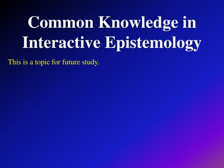 Common Knowledge in Interactive Epistemology