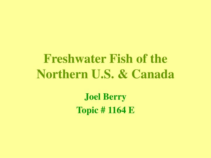 freshwater fish of the northern u s canada