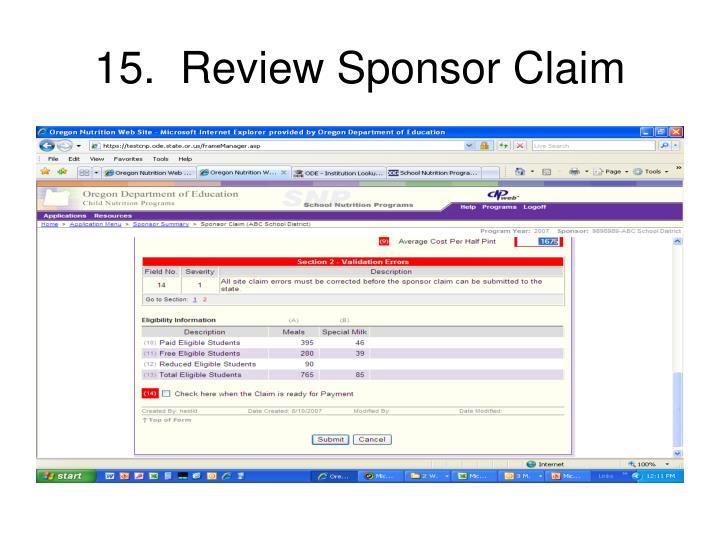 15.  Review Sponsor Claim