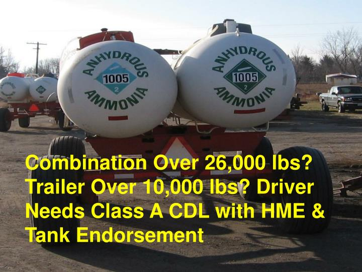 Combination Over 26,000 lbs? Trailer Over 10,000 lbs? Driver Needs Class A CDL with HME & Tank Endorsement