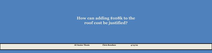 How can adding $108k to the roof cost be justified?