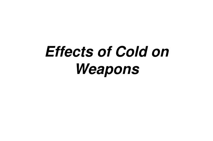 Effects of Cold on Weapons