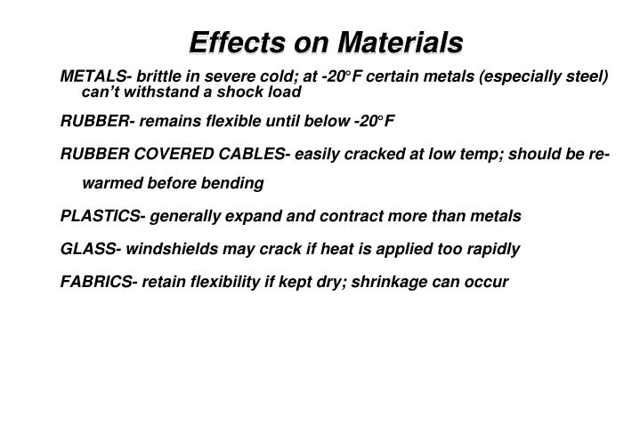 METALS- brittle in severe cold; at -20°F certain metals (especially steel) can't withstand a shock load