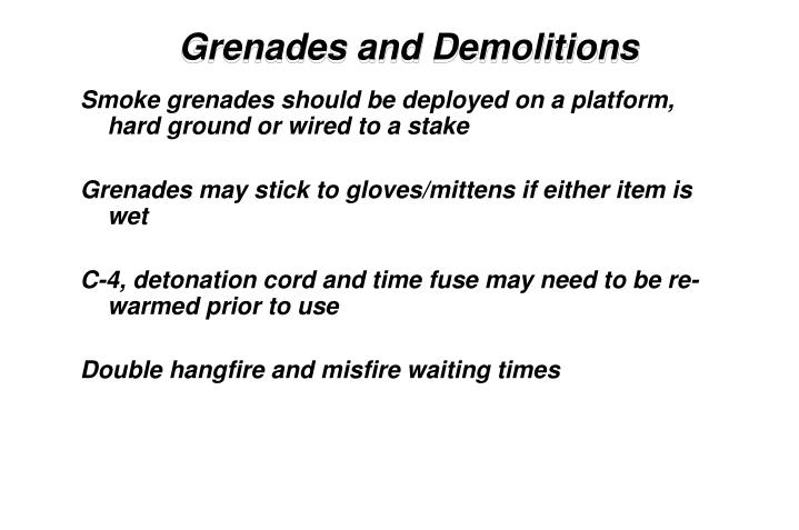 Smoke grenades should be deployed on a platform, hard ground or wired to a stake