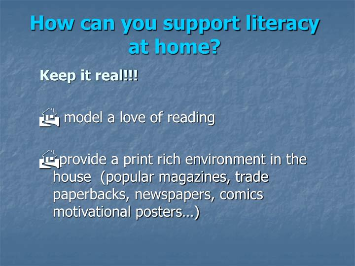 How can you support literacy at home?