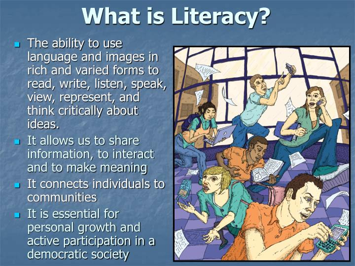 The ability to use language and images in rich and varied forms to read, write, listen, speak, view, represent, and think critically about ideas.