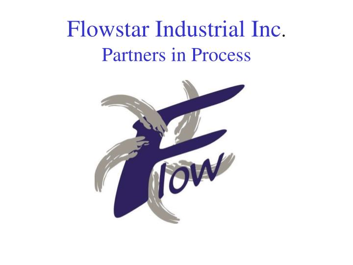 Flowstar industrial inc partners in process