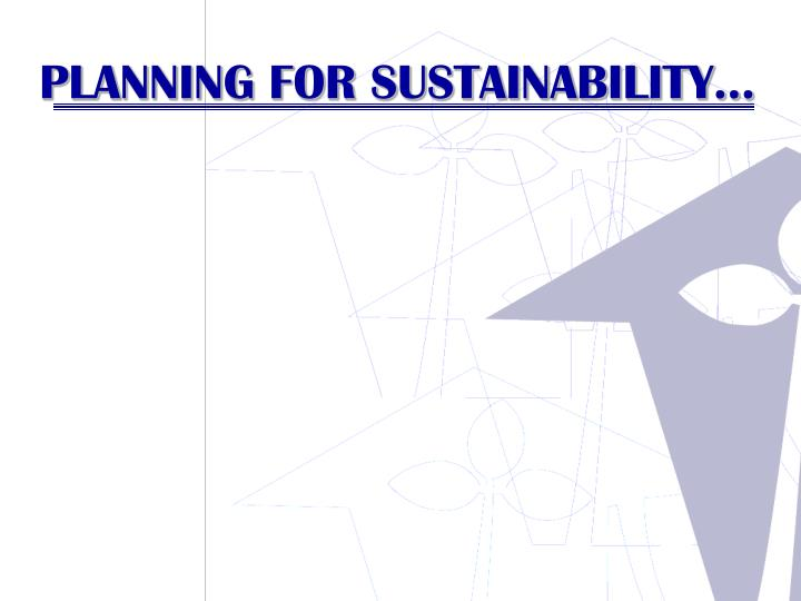 PLANNING FOR SUSTAINABILITY…
