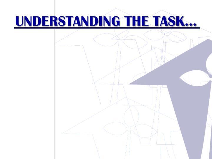 UNDERSTANDING THE TASK…