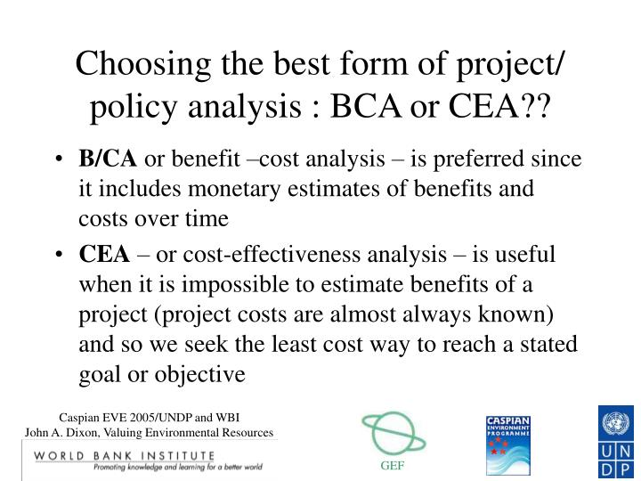 Choosing the best form of project/ policy analysis : BCA or CEA??