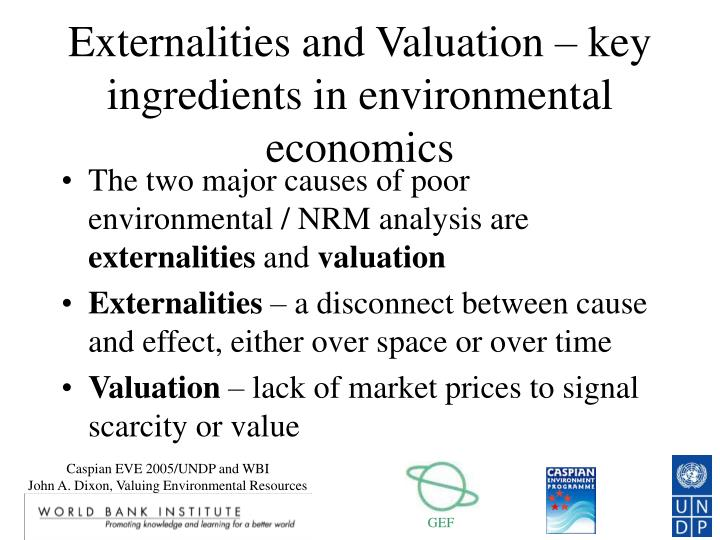Externalities and valuation key ingredients in environmental economics