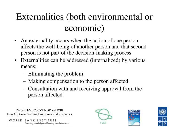 Externalities (both environmental or economic)