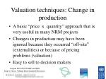 valuation techniques change in production