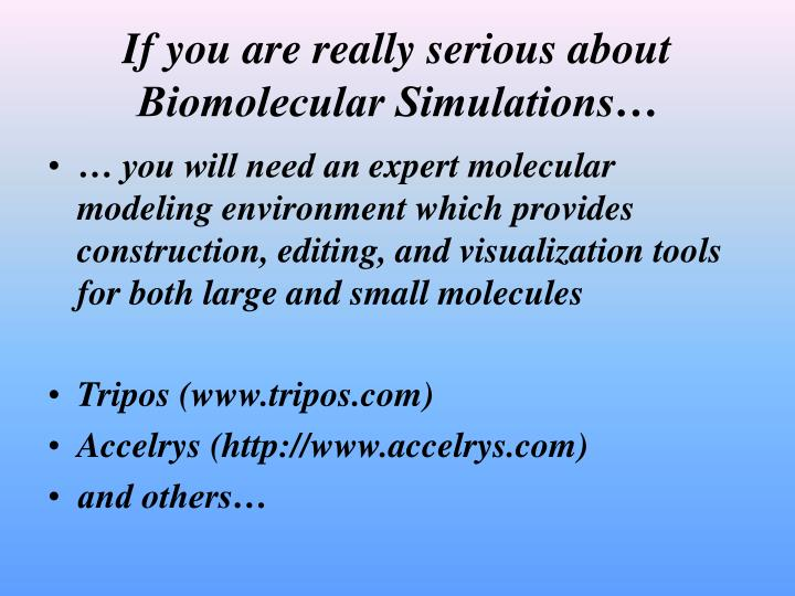 If you are really serious about Biomolecular Simulations…