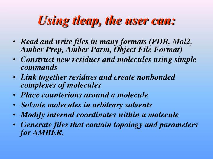 Using tleap, the user can: