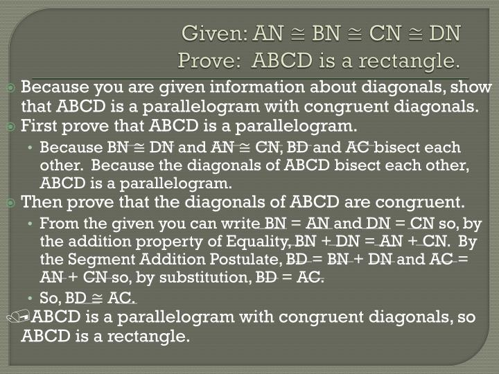 Because you are given information about diagonals, show that ABCD is a parallelogram with congruent diagonals.