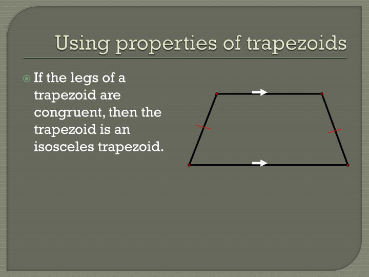 If the legs of a trapezoid are congruent, then the trapezoid is an isosceles trapezoid.