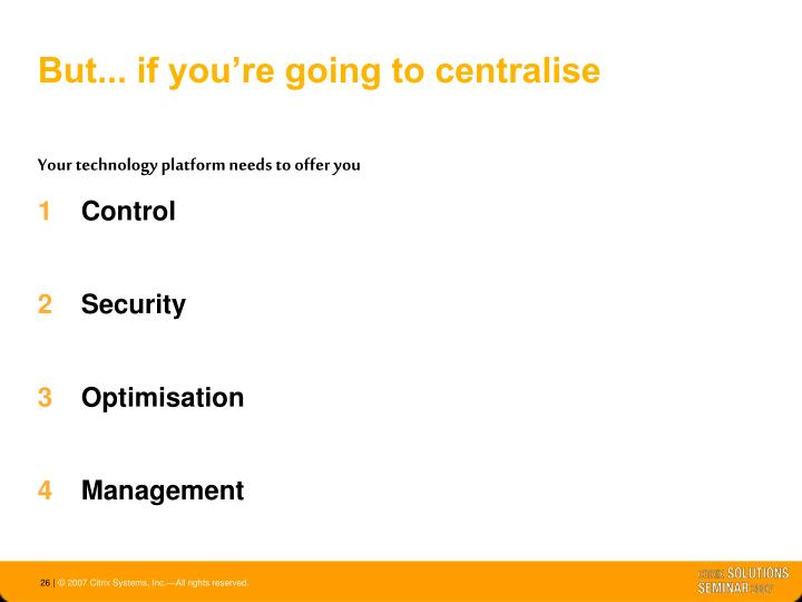 But... if you're going to centralise