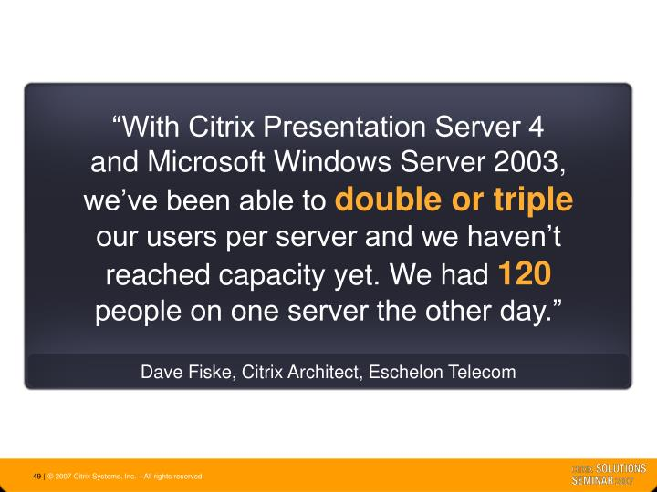 """With Citrix Presentation Server 4"