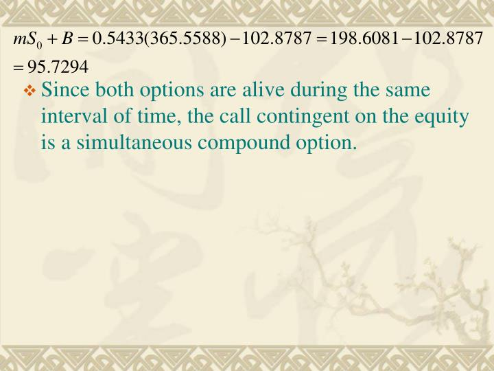 Since both options are alive during the same interval of time, the call contingent on the equity is a simultaneous compound option.
