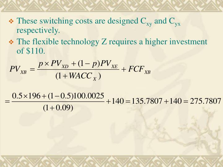 These switching costs are designed C
