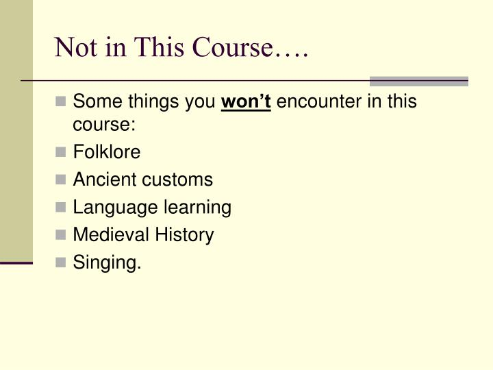Not in This Course….