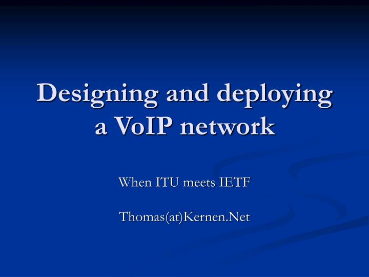 designing and deploying a voip network