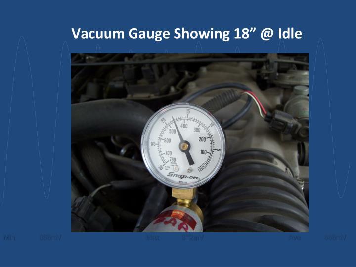"""Vacuum Gauge Showing 18"""" @ Idle"""