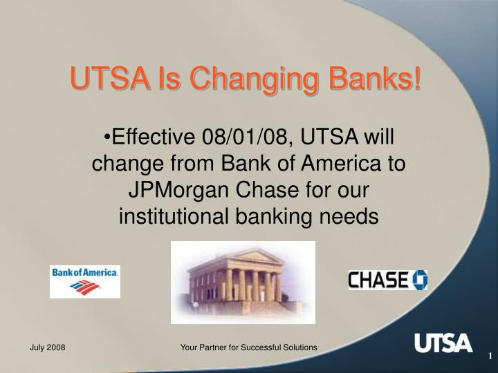 Utsa is changing banks