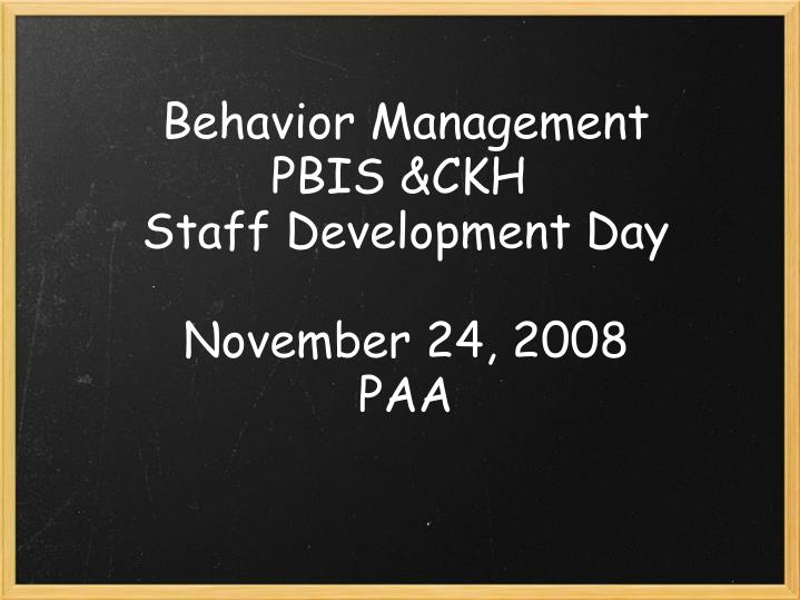 Behavior management pbis ckh staff development day november 24 2008 paa